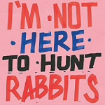 not-here-to-hunt-rabbits